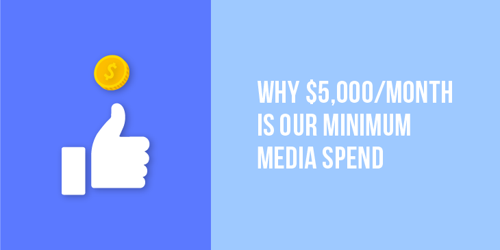 Why Is $5,000/ Month Our Minimum Media Spend?